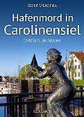 Hafenmord in Carolinensiel. Ostfrieslandkrimi - Rolf Uliczka