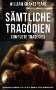 Sämtliche Tragödien - Complete Tragedies: Zweisprachige Ausgabe (Deutsch-Englisch) / Bilingual edition (German-English) - William Shakespeare