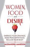 Women, Food and Desire - Alexandra Jamieson