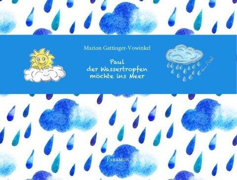 Paul, der Wassertropfen, möchte ins Meer - Marion Gattinger-Vowinkel