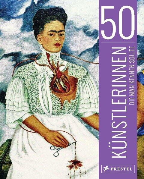 50 Künstlerinnen, die man kennen sollte - Christiane Weidemann, Petra Larass, Melanie Klier