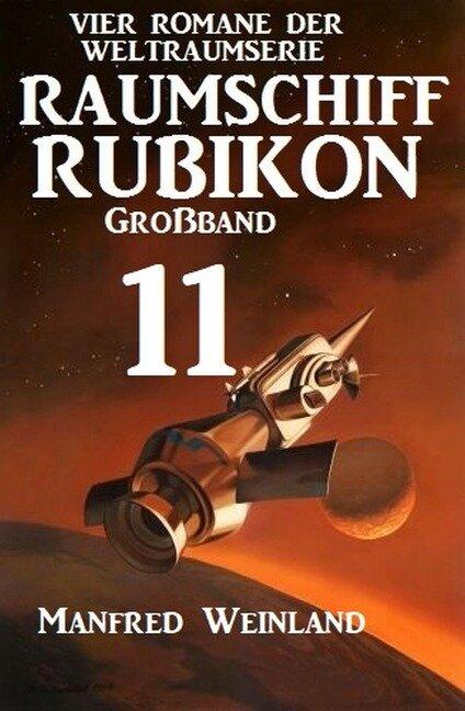 Raumschiff Rubikon Großband 11 - Vier Romane der Weltraumserie - Manfred Weinland