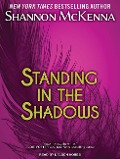 Standing in the Shadows - Shannon Mckenna