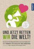 Und jetzt retten wir die Welt - Marek Rohde, Ilona Koglin