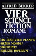 Vier Alfred Bekker Science Fiction Romane: Ein besetzter Planet/ Sieben Monde/ Prototyp/ Heiliges Imperium - Alfred Bekker
