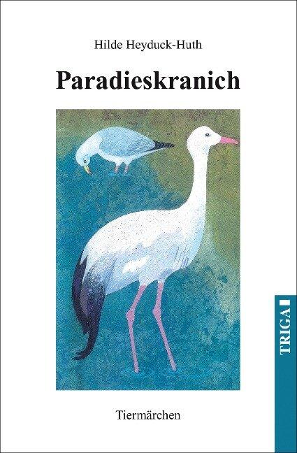Paradieskranich - Heyduck-Huth Hilde