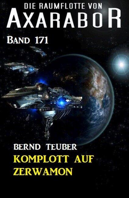 Komplott auf Zarwamon: Die Raumflotte von Axarabor - Band 171 - Bernd Teuber