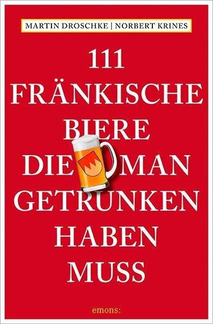 111 Fränkische Biere, die man getrunken haben muss