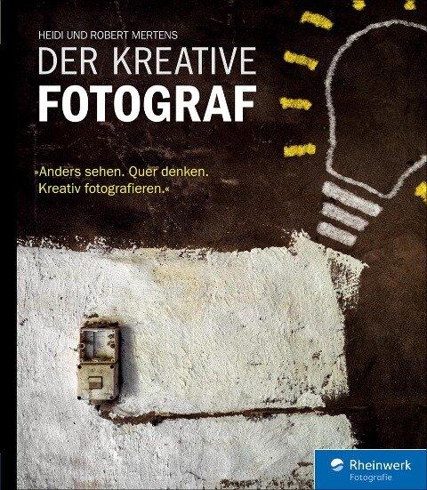 Der kreative Fotograf - Robert Mertens, Heidi Mertens