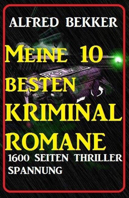 Meine 10 besten Kriminalromane: 1600 Seiten Thriller Spannung - Alfred Bekker