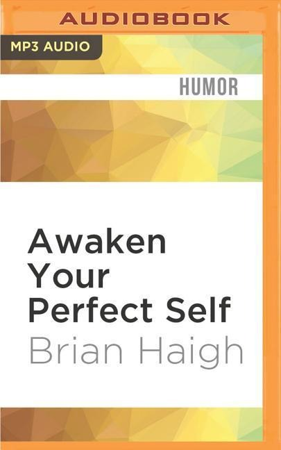 AWAKEN YOUR PERFECT SELF   M - Brian Haigh