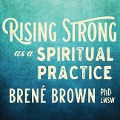 Rising Strong as a Spiritual Practice - Brene Brown