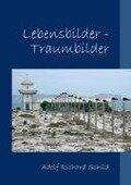Lebensbilder-Traumbilder - Adolf Richard Schild