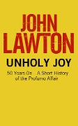 Unholy Joy: 50 Years On - A Short History of the Profumo Affair - John Lawton
