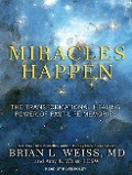 Miracles Happen: The Transformational Healing Power of Past-Life Memories - Brian L. Weiss, Amy E. Weiss