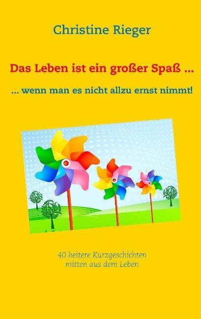 Das Leben ist ein großer Spaß ... - Christine Rieger