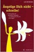Ängstige Dich nicht - Schreibe - Lutz von Werder