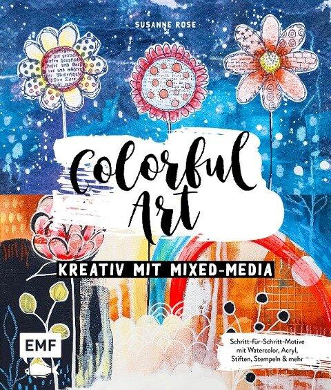 Colorful Art - Kreativ mit Mixed-Media - Susanne Rose