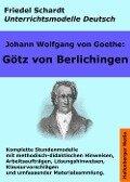 Johann Wolfgang von Goethe: Götz von Berlichingen. Unterrichtsmodell und Unterrichtsvorbereitungen. Unterrichtsmaterial und komplette Stundenmodelle für den Deutschunterricht. - Johann Wolfgang von Goethe, Friedel Schardt