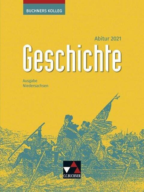Buchners Kolleg Geschichte Niedersachsen Abitur 2021 Lehrbuch - Friedrich Anders, Boris Barth, KlausDieter Hein-Mooren, Stephan Kohser, Heike Krause-Leipoldt