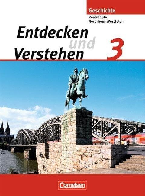 Entdecken und Verstehen 3. Schülerbuch. Realschule und Gesamtschule Nordrhein-Westfalen. Neubearbeitung -