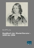 Handbuch der Klavierliteratur - 1830 bis 1904 -