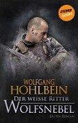 Der weiße Ritter - Erster Roman: Wolfsnebel - Wolfgang Hohlbein