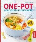 One-Pot - Gerichte für kleine Kinder - Steffi Sinzenich
