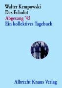 Das Echolot Abgesang '45 Ein kollektives Tagebuch - Walter Kempowski