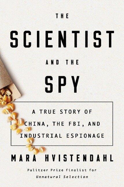 The Scientist and the Spy - Mara Hvistendahl