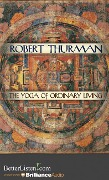 The Yoga of Ordinary Living - Robert Thurman