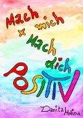 Mach mich - Mach Dich - Positiv - Danita Molina