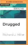 Drugged: The Science and Culture Behind Psychotropic Drugs - Richard J. Miller