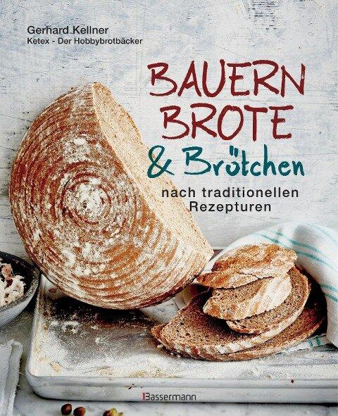 Bauernbrote & Brötchen nach traditionellen Rezepturen - Gerhard Kellner
