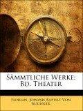 Sämmtliche Werke: Bd. Theater, Sechster Band - Florian, Johann Baptist Von Alxinger