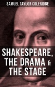 SHAKESPEARE, THE DRAMA & THE STAGE - Samuel Taylor Coleridge