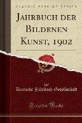 Jahrbuch der Bildenen Kunst, 1902 (Classic Reprint) - Deutsche Jahrbuch-Gesellschaft