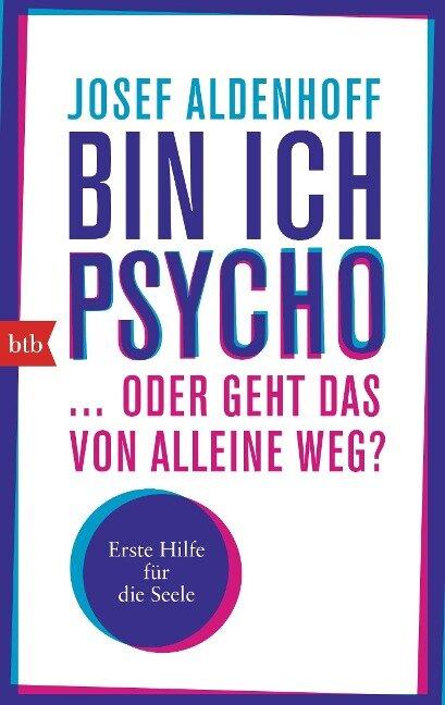 Bin ich Psycho ... oder geht das von alleine weg? - Josef Aldenhoff