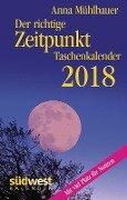 Der richtige Zeitpunkt 2018 Taschenkalender - Anna Mühlbauer