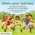 Dribbeln, passen, Spaß haben! Die schönsten Geschichten und Lieder rund um den Fußball -