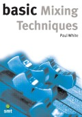 Basic Mixing Techniques - Paul White