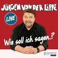 Wie soll ich sagen ¿ - Jürgen von der Lippe