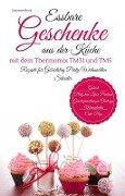 Essbare Geschenke aus der Küche mit dem Thermomix TM31 und TM5 Rezepte für Geburtstag Party Weihnachten Silvester - Susanne Beck