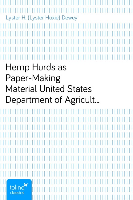 Hemp Hurds as Paper-Making MaterialUnited States Department of Agriculture, Bulletin No. 404 - Lyster H. (Lyster Hoxie) Dewey