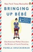 Bringing Up Bébé - Pamela Druckerman
