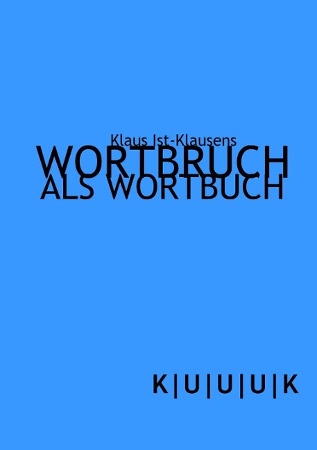 Wortbruch als Wortbuch - Klaus Ist-Klausens