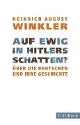 Auf ewig in Hitlers Schatten? - Heinrich August Winkler