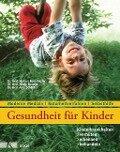 Gesundheit für Kinder: Kinderkrankheiten verhüten, erkennen, behandeln - Herbert Renz-Polster, Nicole Menche, Arne Schäffler