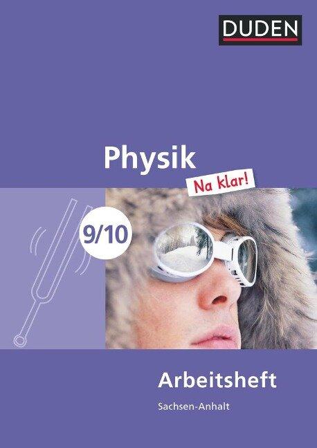 Physik Na klar! 9/10 Arbeitsheft Sachsen-Anhalt Sekundarschule - Barbara Gau, Günter Kunert, Lothar Meyer, Gerd-Dietrich Schmidt, Oliver Schwarz