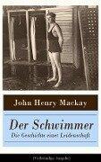 Der Schwimmer - Die Geschichte einer Leidenschaft (Vollständige Ausgabe) - John Henry Mackay